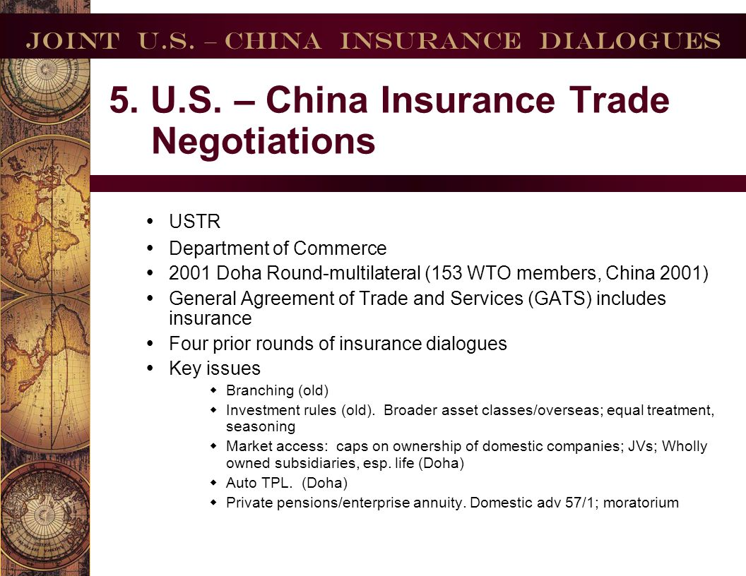 Joint U.S. – China Insurance Dialogues 5. U.S. – China Insurance Trade Negotiations USTR Department of Commerce 2001 Doha Round-multilateral (153 WTO