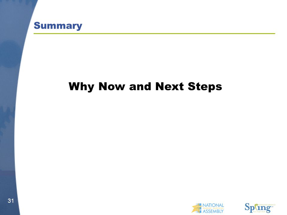 31 Why Now and Next Steps Summary