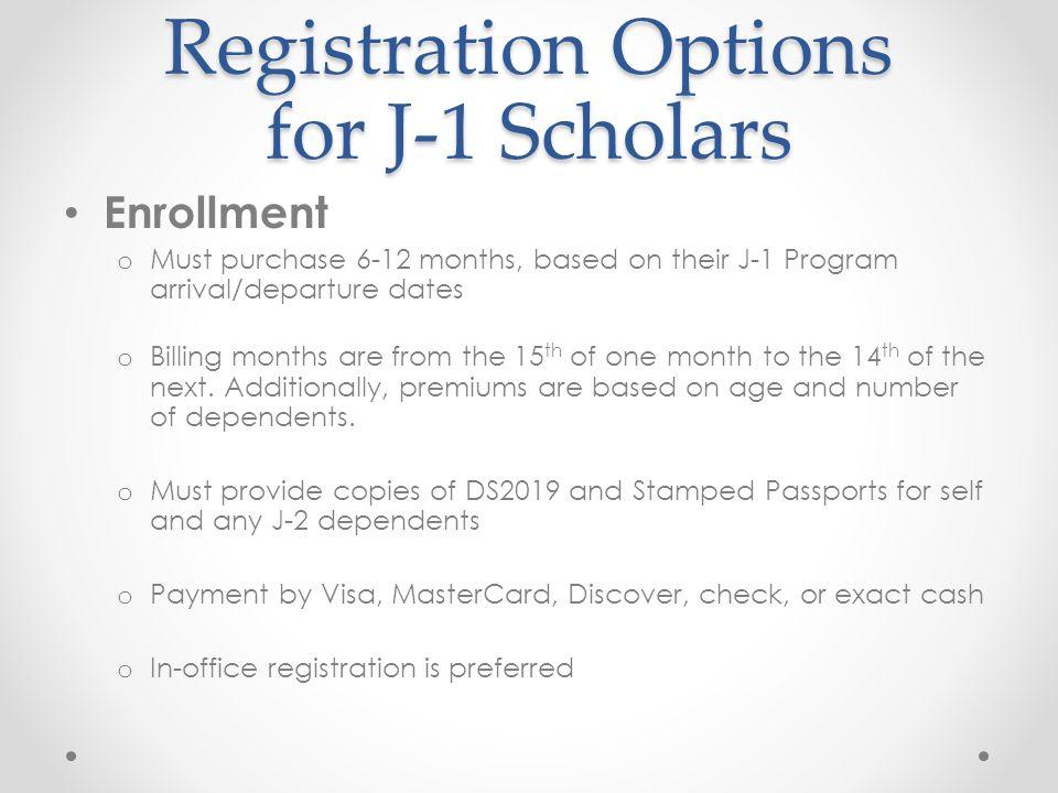 Registration Options for J-1 Scholars Enrollment o Must purchase 6-12 months, based on their J-1 Program arrival/departure dates o Billing months are