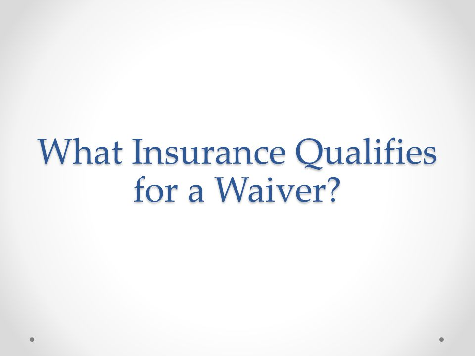 What Insurance Qualifies for a Waiver?