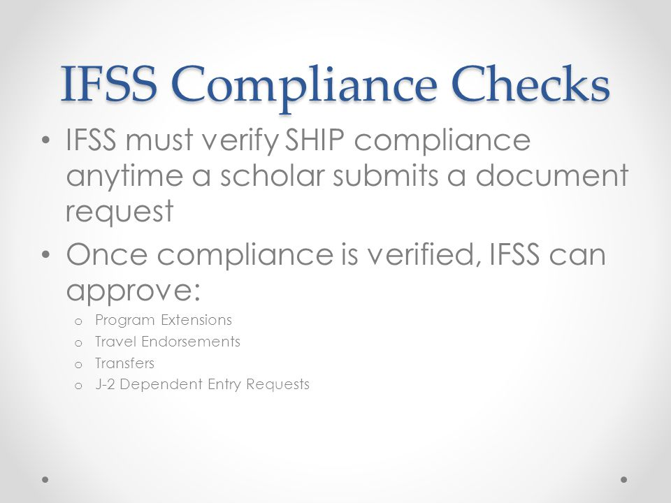 IFSS Compliance Checks IFSS must verify SHIP compliance anytime a scholar submits a document request Once compliance is verified, IFSS can approve: o