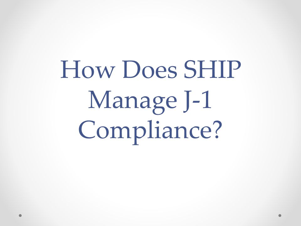 How Does SHIP Manage J-1 Compliance?