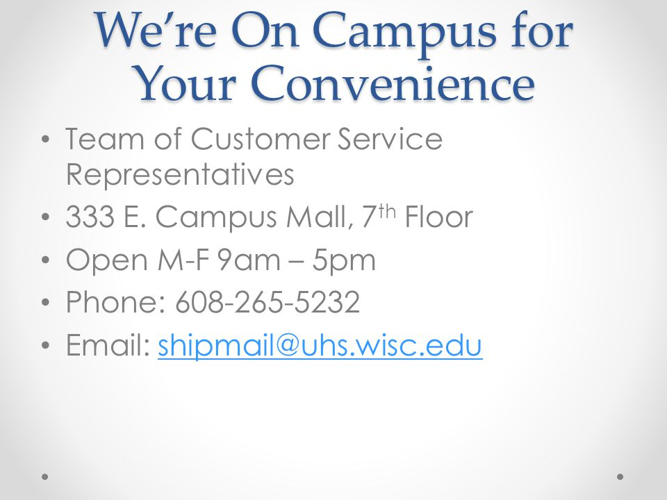 Were On Campus for Your Convenience Team of Customer Service Representatives 333 E.