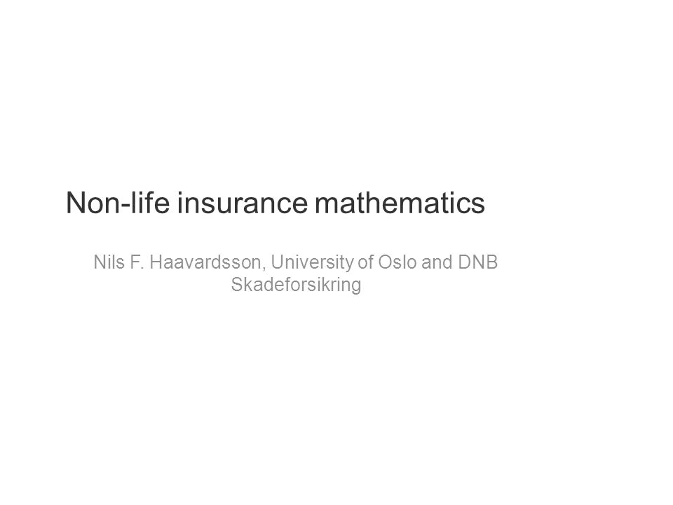 Non-life insurance mathematics Nils F. Haavardsson, University of Oslo and DNB Skadeforsikring