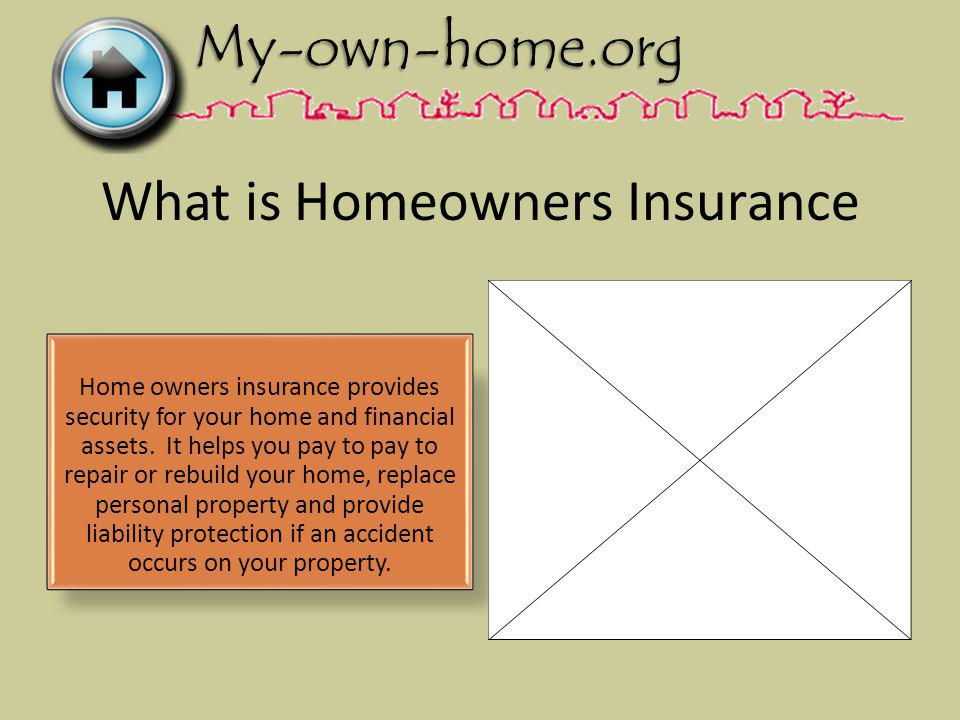 What is Homeowners Insurance Home owners insurance provides security for your home and financial assets.