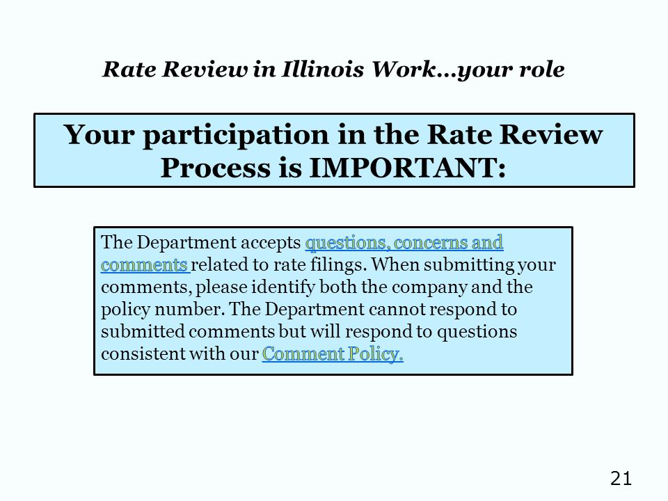 21 Rate Review in Illinois Work…your role Your participation in the Rate Review Process is IMPORTANT: