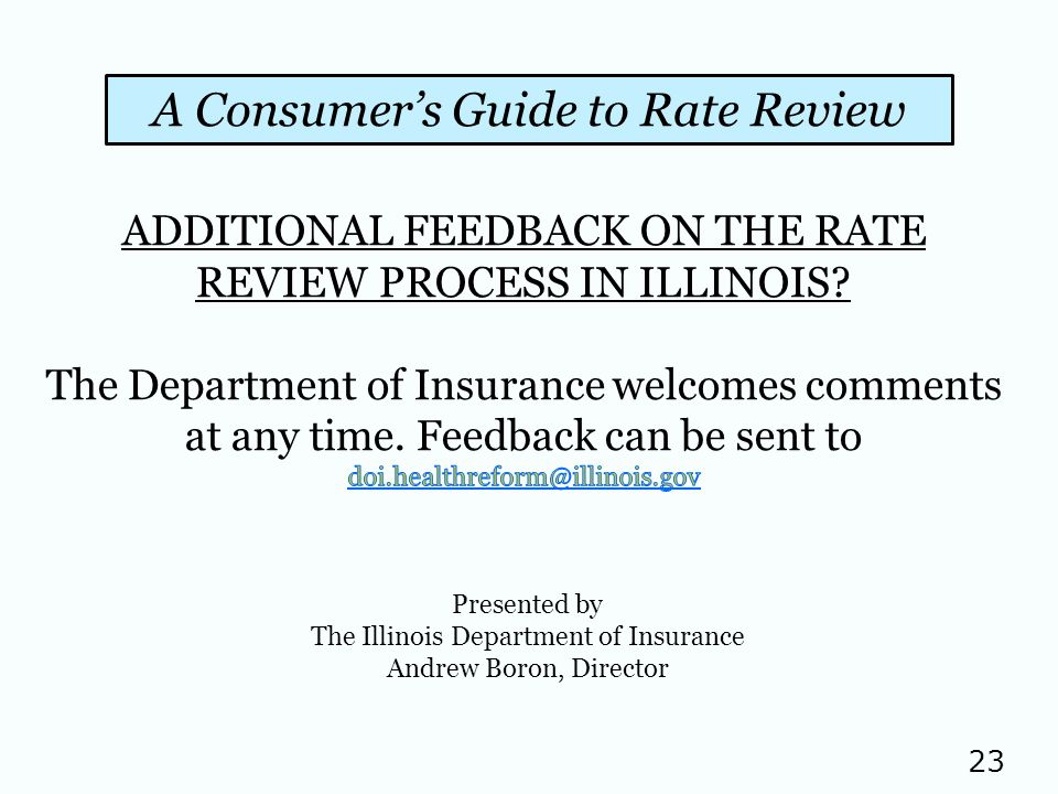 23 A Consumers Guide to Rate Review Presented by The Illinois Department of Insurance Andrew Boron, Director