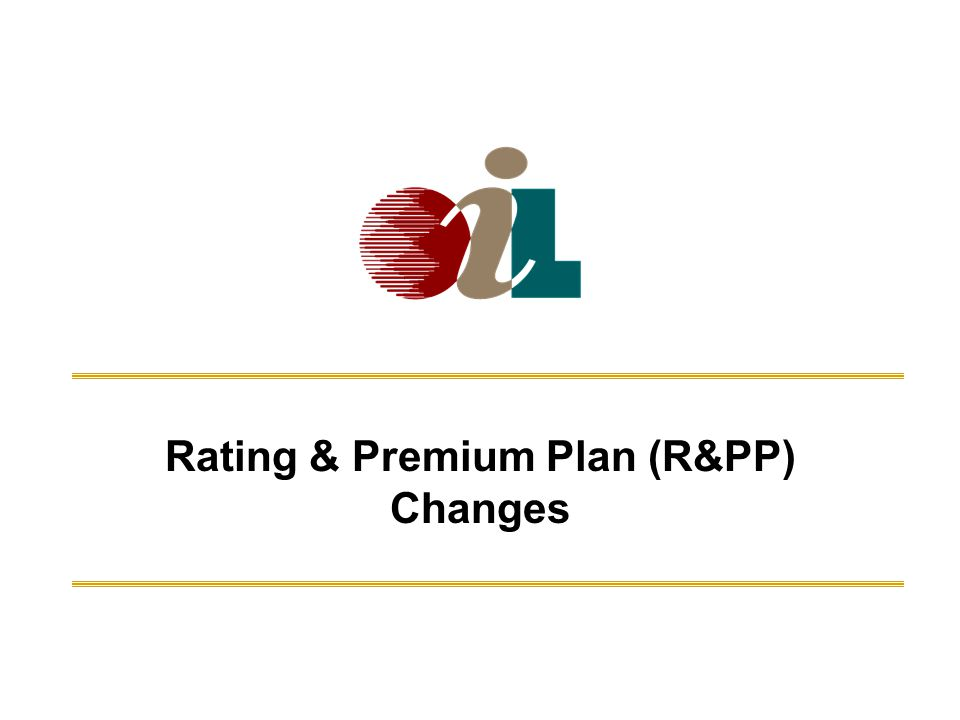Rating & Premium Plan (R&PP) Changes 11Oil Insurance LimitedMarine Insurance Seminar - Sept 20, 2010