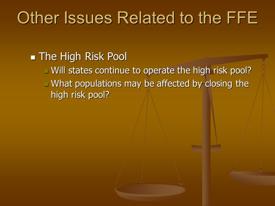Other Issues Related to the FFE The High Risk Pool The High Risk Pool Will states continue to operate the high risk pool.