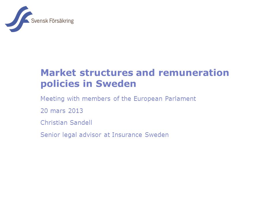 En del av svensk Försäkring i samverkan Market structures and remuneration policies in Sweden Meeting with members of the European Parlament 20 mars 2013 Christian Sandell Senior legal advisor at Insurance Sweden