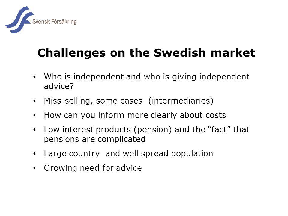En del av svensk Försäkring i samverkan Challenges on the Swedish market Who is independent and who is giving independent advice? Miss-selling, some c