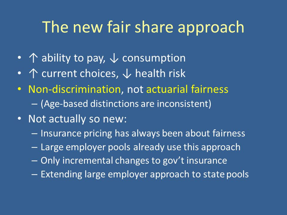 The new fair share approach ability to pay, consumption current choices, health risk Non-discrimination, not actuarial fairness – (Age-based distincti