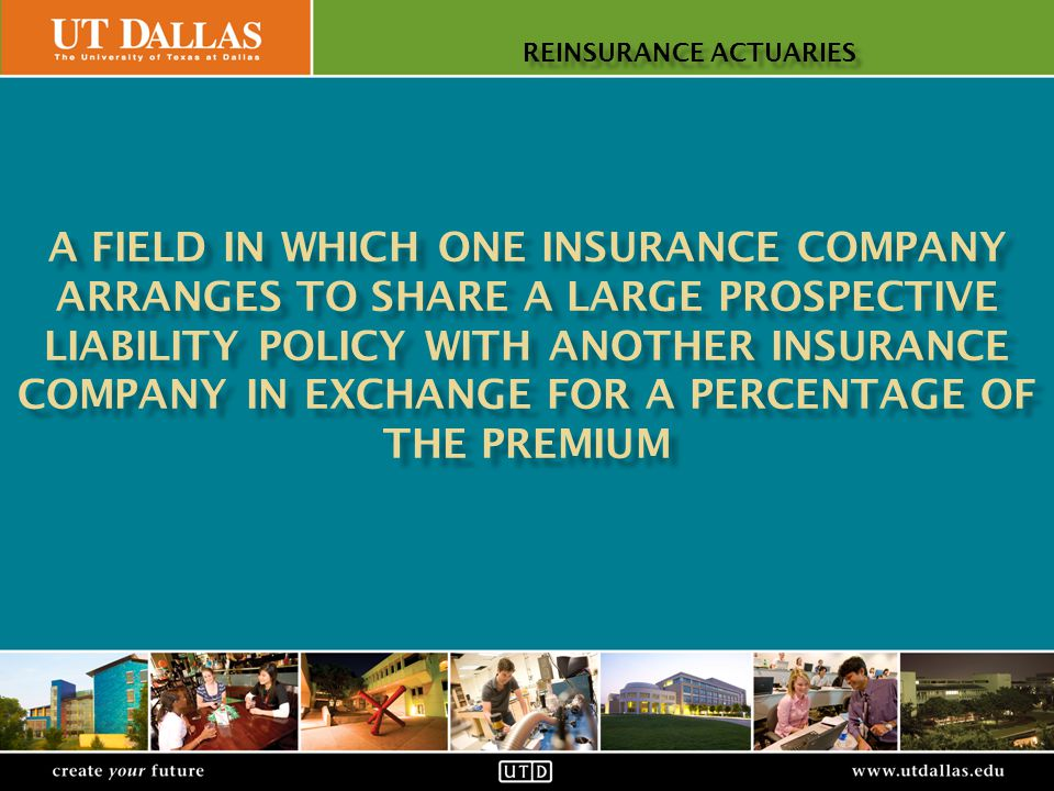 Office of Communications create your futurewww.utdallas.edu REINSURANCE ACTUARIES create your futurewww.utdallas.edu