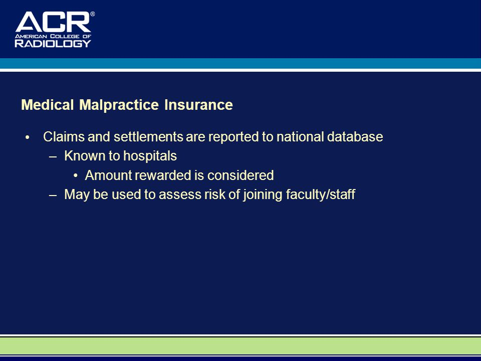 Medical Malpractice Insurance Claims and settlements are reported to national database –Known to hospitals Amount rewarded is considered –May be used
