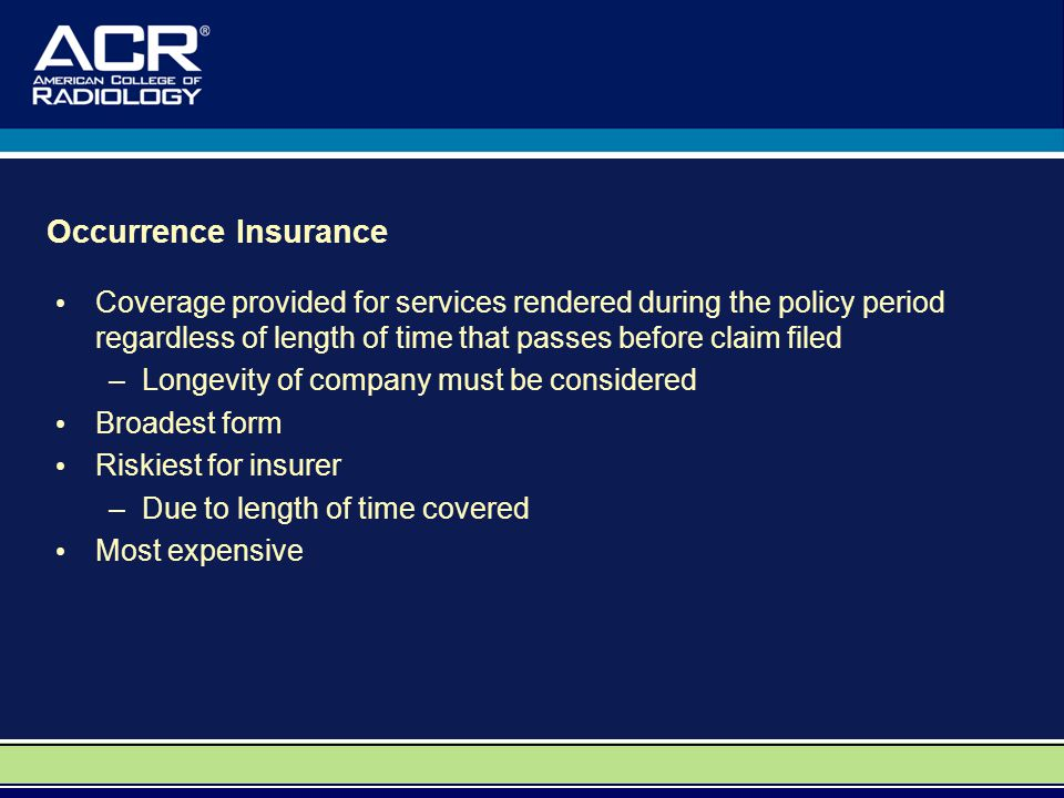 Occurrence Insurance Coverage provided for services rendered during the policy period regardless of length of time that passes before claim filed –Lon