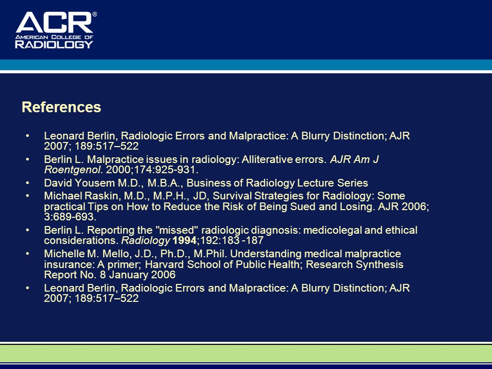 References Leonard Berlin, Radiologic Errors and Malpractice: A Blurry Distinction; AJR 2007; 189:517–522 Berlin L.