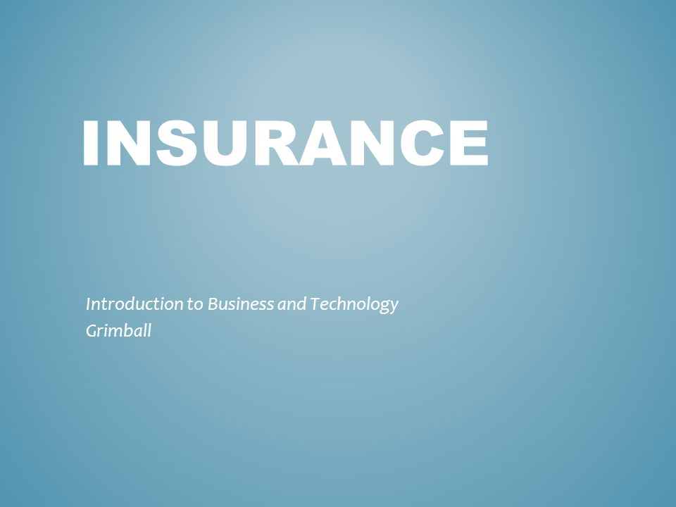 INSURANCE Introduction to Business and Technology Grimball