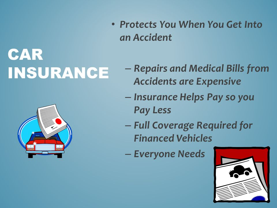 Protects You When You Get Into an Accident – Repairs and Medical Bills from Accidents are Expensive – Insurance Helps Pay so you Pay Less – Full Cover