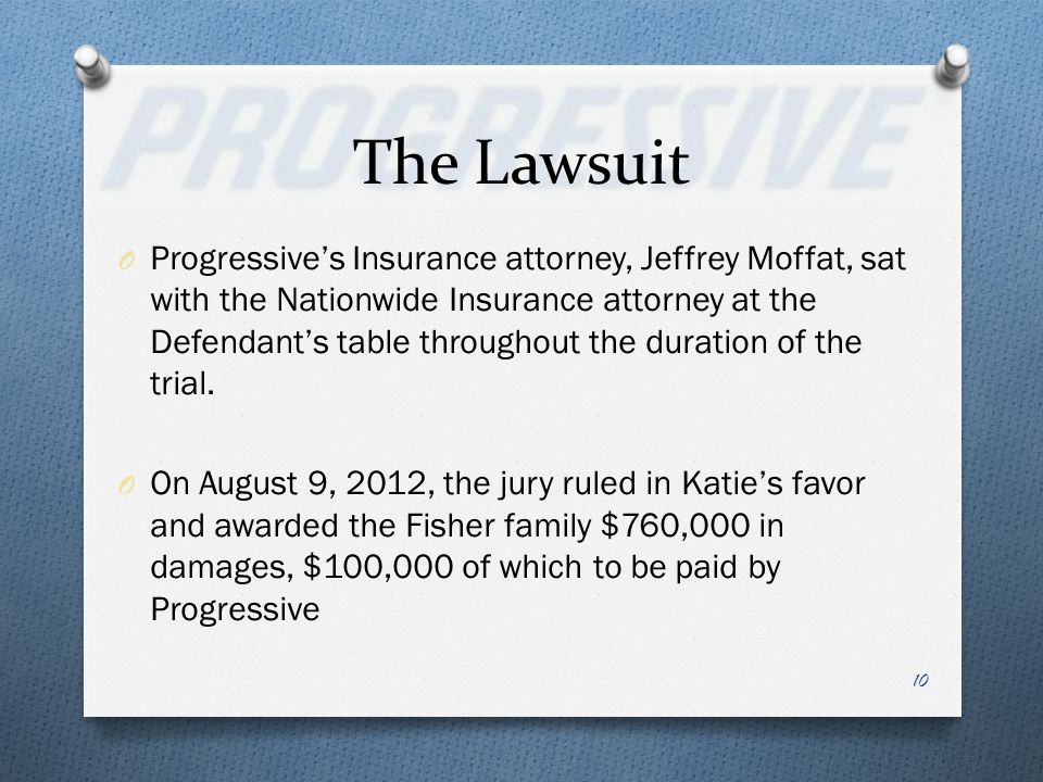 The Lawsuit O Progressives Insurance attorney, Jeffrey Moffat, sat with the Nationwide Insurance attorney at the Defendants table throughout the durat
