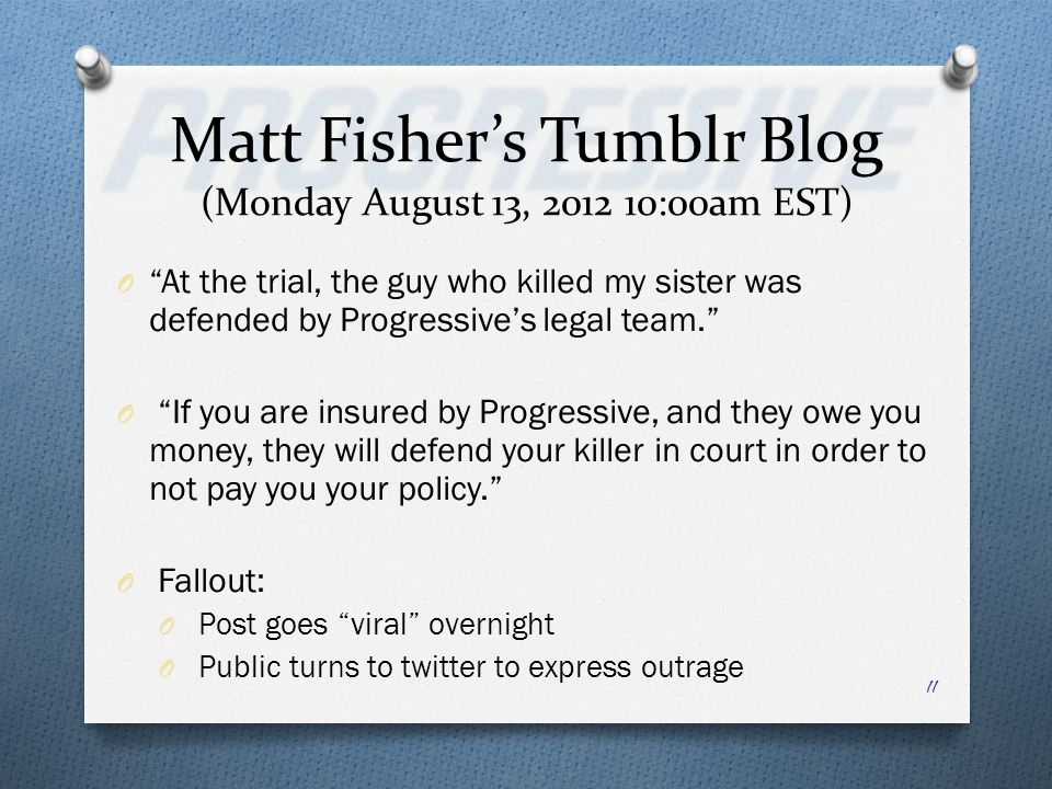 Matt Fishers Tumblr Blog (Monday August 13, 2012 10:00am EST) 11 O At the trial, the guy who killed my sister was defended by Progressives legal team.