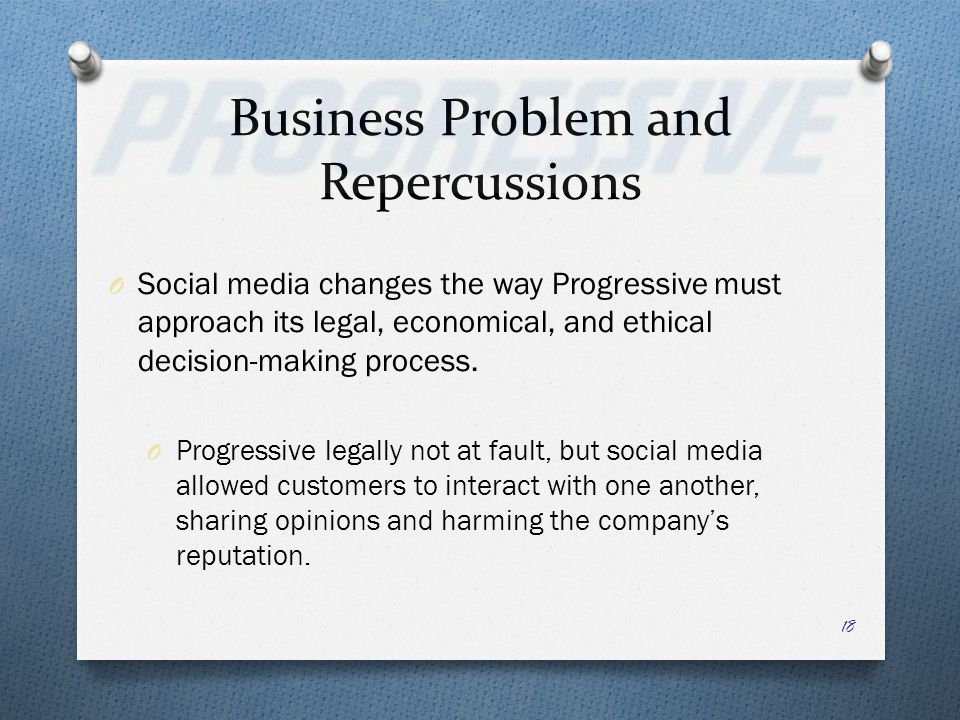 O Social media changes the way Progressive must approach its legal, economical, and ethical decision-making process. O Progressive legally not at faul