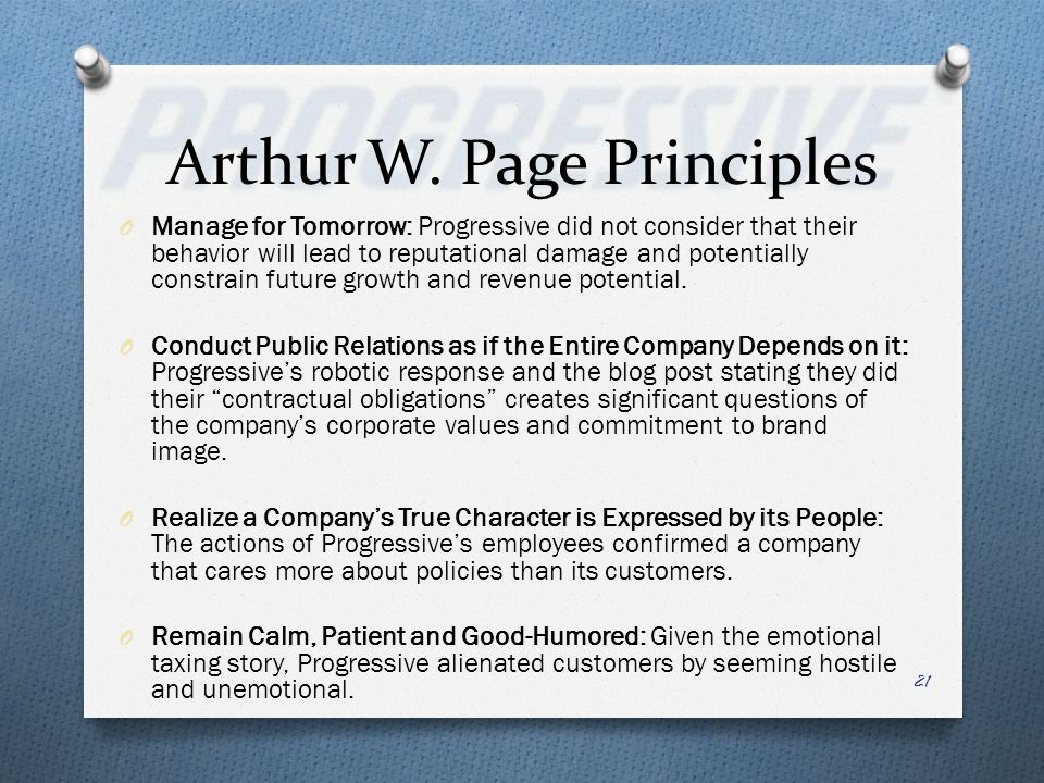 Arthur W. Page Principles O Manage for Tomorrow: Progressive did not consider that their behavior will lead to reputational damage and potentially con