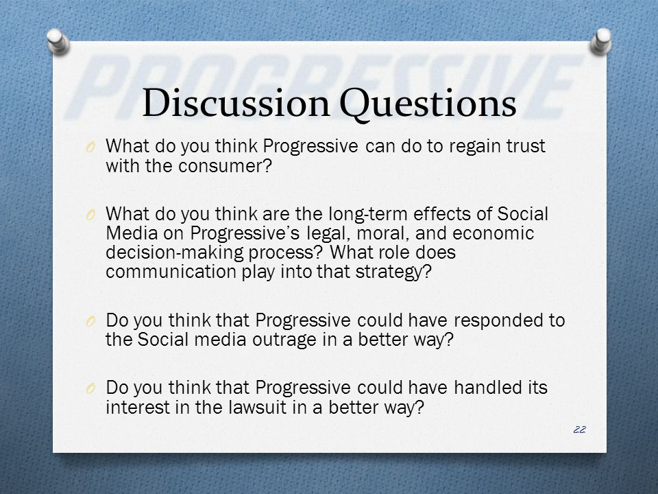 Discussion Questions O What do you think Progressive can do to regain trust with the consumer.