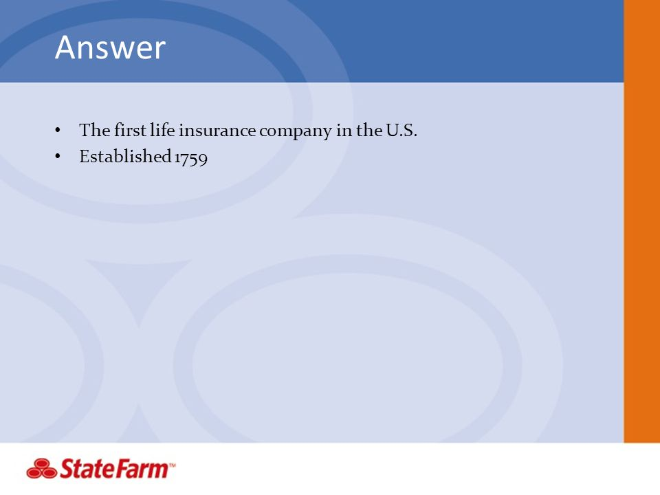 Answer The first life insurance company in the U.S. Established 1759