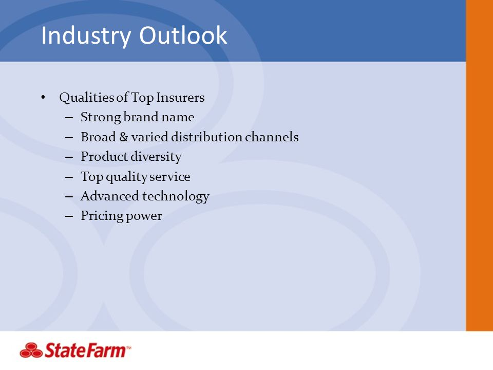 Industry Outlook Qualities of Top Insurers – Strong brand name – Broad & varied distribution channels – Product diversity – Top quality service – Advanced technology – Pricing power