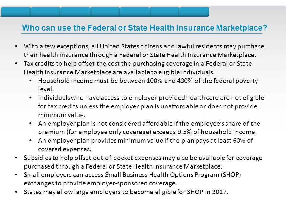 With a few exceptions, all United States citizens and lawful residents may purchase their health insurance through a Federal or State Health Insurance Marketplace.