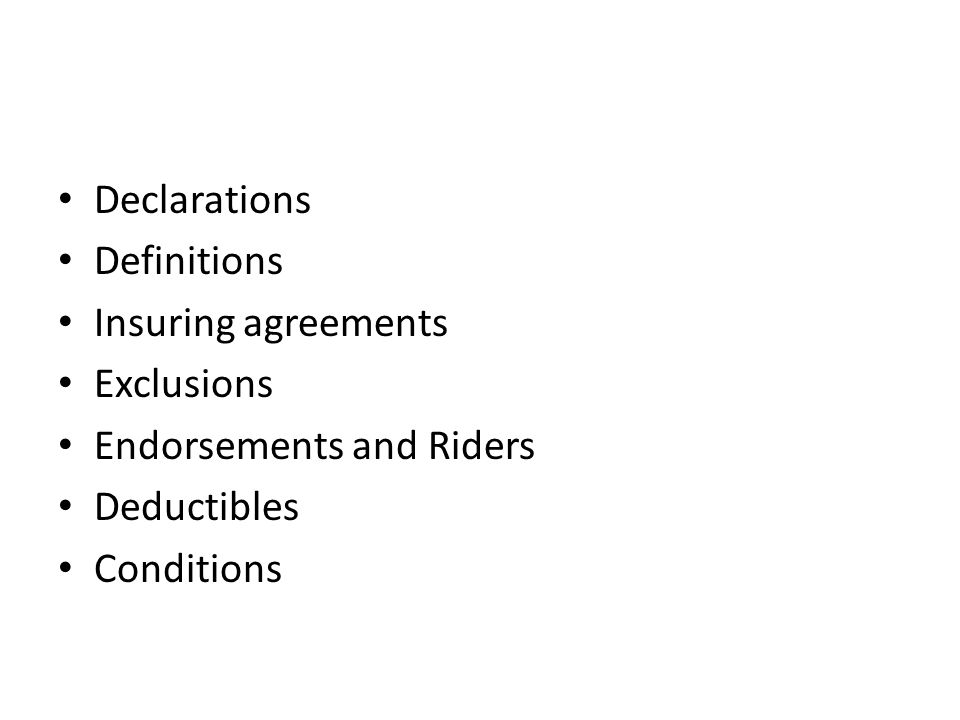 Declarations Definitions Insuring agreements Exclusions Endorsements and Riders Deductibles Conditions
