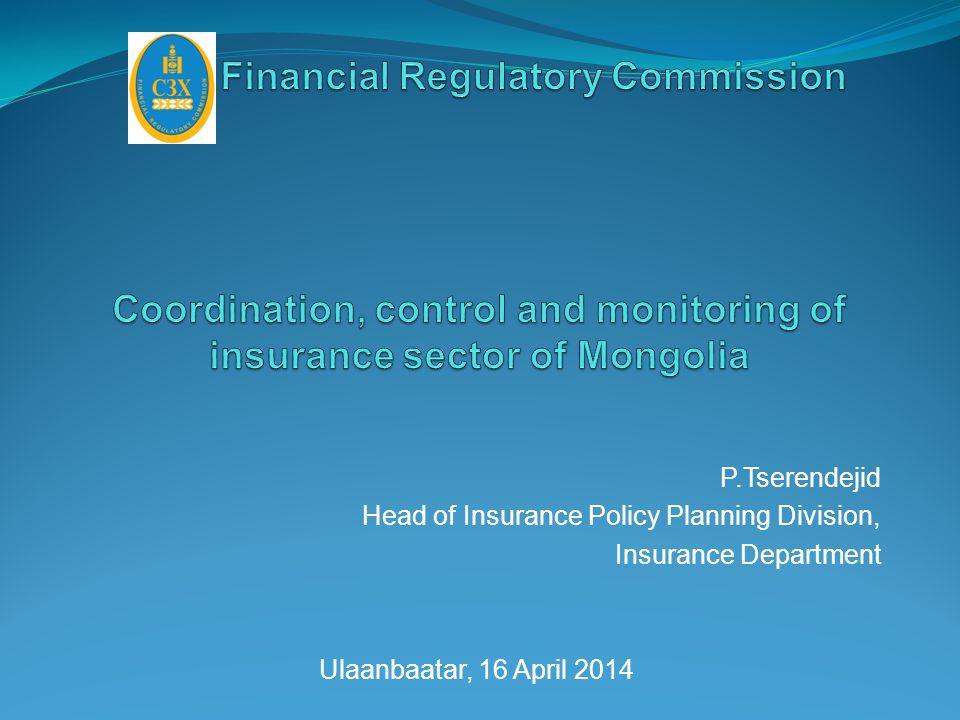 P.Tserendejid Head of Insurance Policy Planning Division, Insurance Department Ulaanbaatar, 16 April 2014