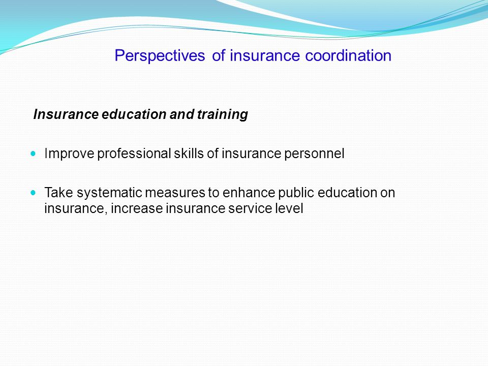 Perspectives of insurance coordination Insurance education and training Improve professional skills of insurance personnel Take systematic measures to