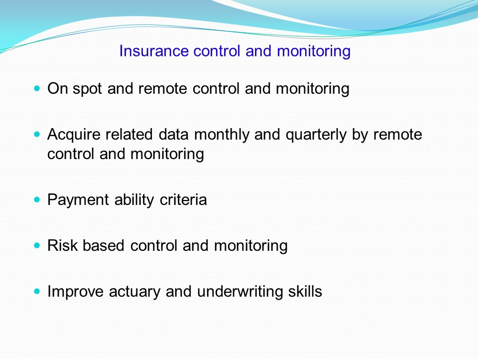 Insurance control and monitoring On spot and remote control and monitoring Acquire related data monthly and quarterly by remote control and monitoring