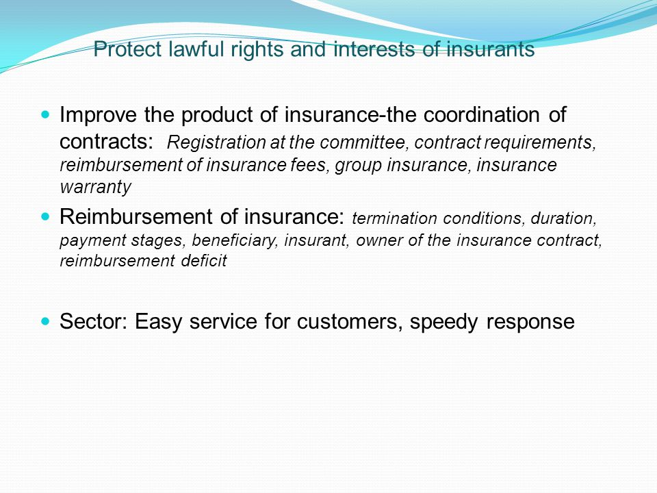 Protect lawful rights and interests of insurants Improve the product of insurance-the coordination of contracts: Registration at the committee, contra