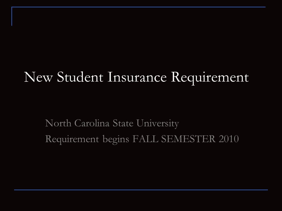 New Student Insurance Requirement North Carolina State University Requirement begins FALL SEMESTER 2010