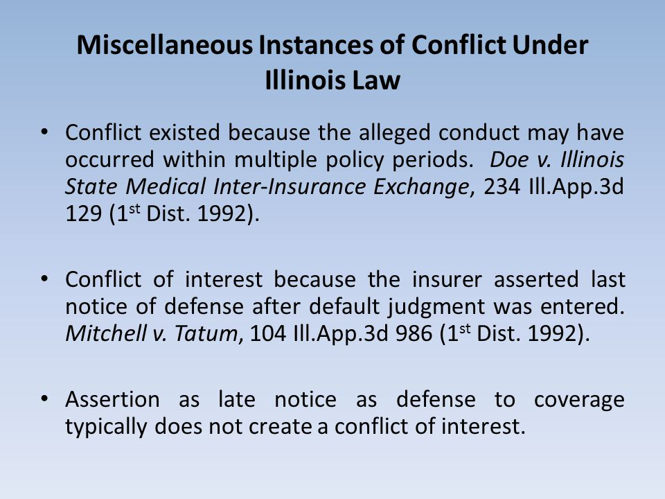 Miscellaneous Instances of Conflict Under Illinois Law Conflict existed because the alleged conduct may have occurred within multiple policy periods.