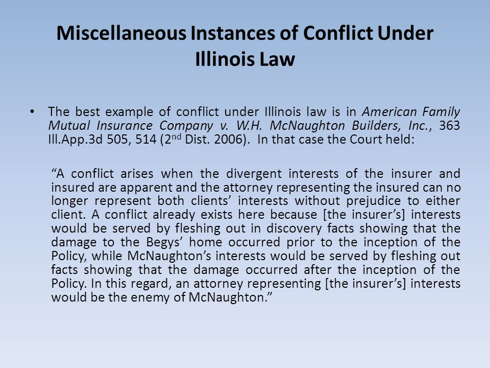 Miscellaneous Instances of Conflict Under Illinois Law The best example of conflict under Illinois law is in American Family Mutual Insurance Company v.