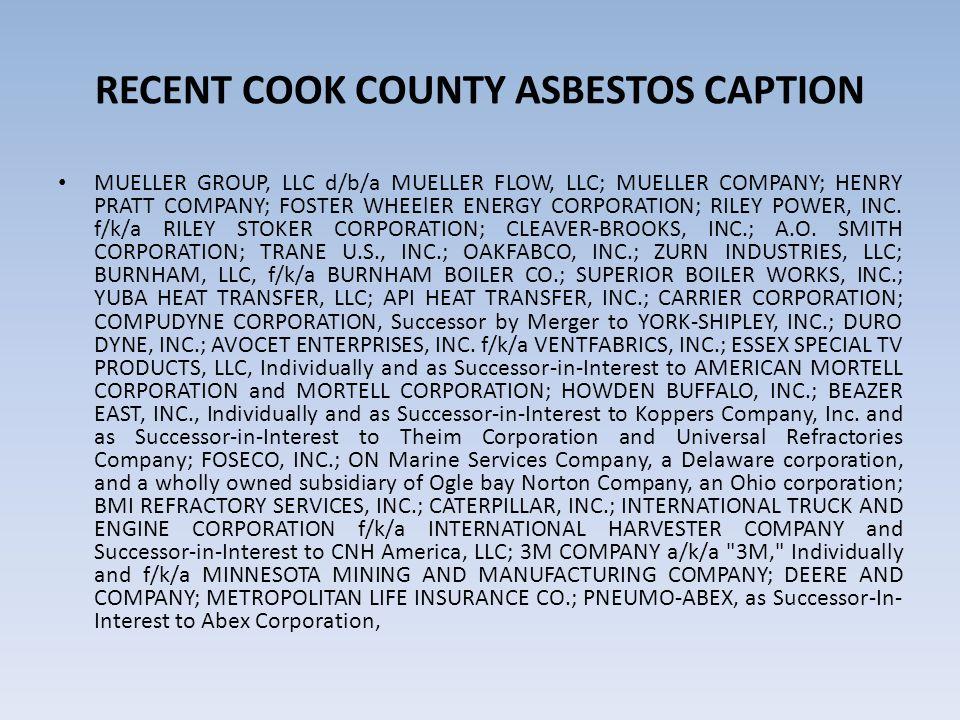 RECENT COOK COUNTY ASBESTOS CAPTION MUELLER GROUP, LLC d/b/a MUELLER FLOW, LLC; MUELLER COMPANY; HENRY PRATT COMPANY; FOSTER WHEElER ENERGY CORPORATION; RILEY POWER, INC.