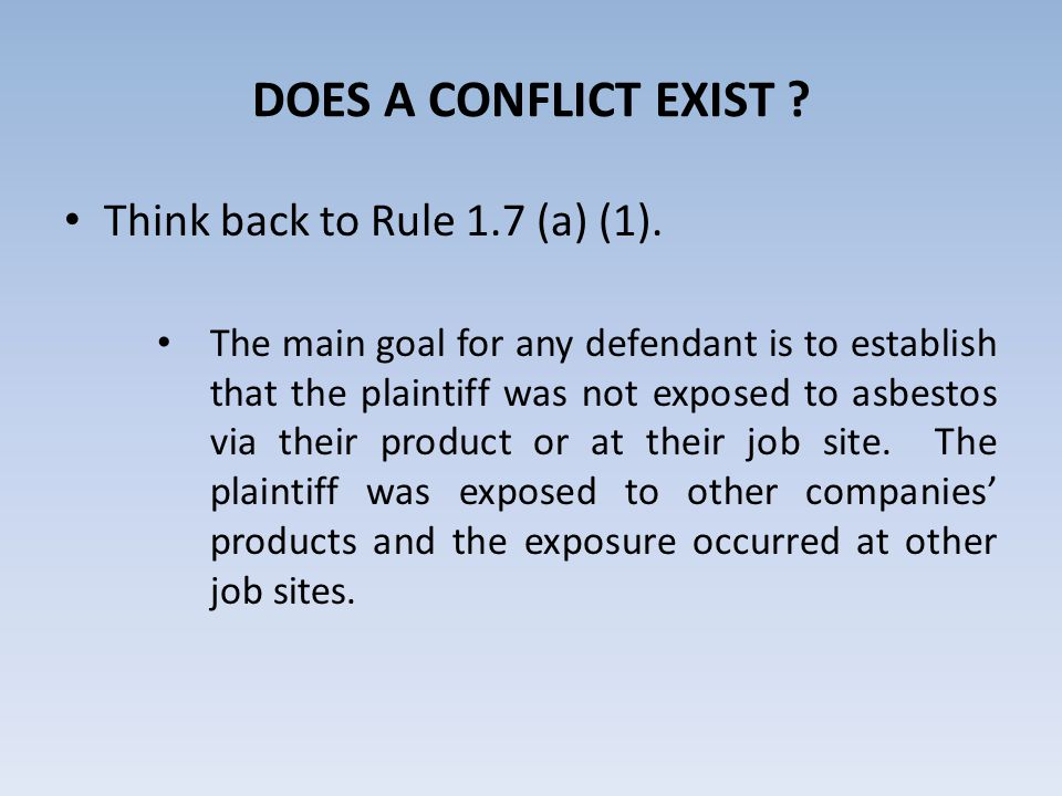 DOES A CONFLICT EXIST . Think back to Rule 1.7 (a) (1).