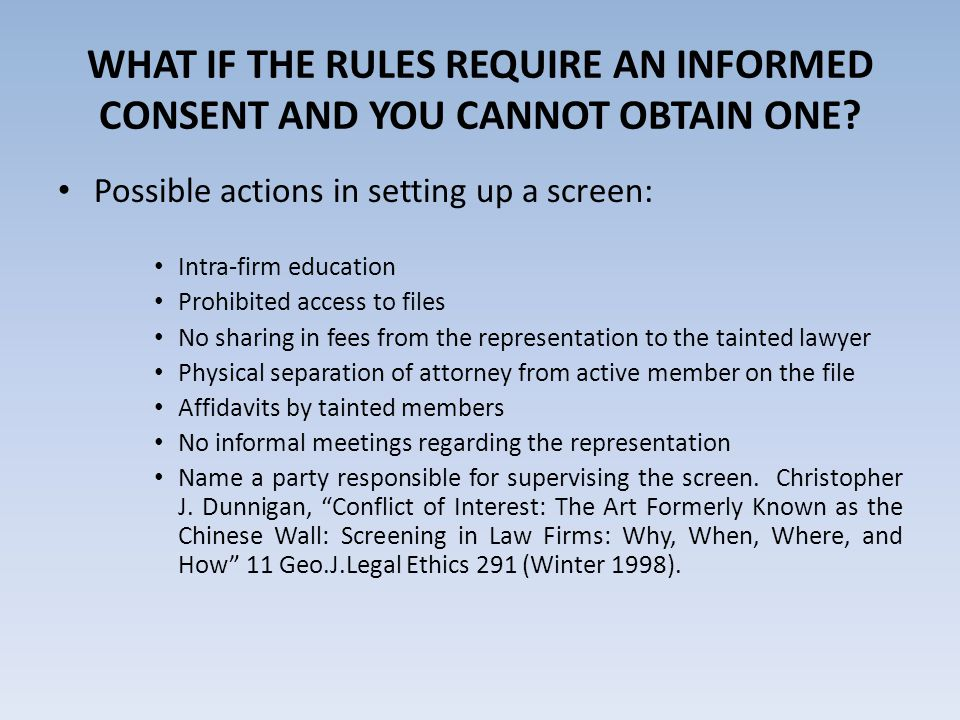 WHAT IF THE RULES REQUIRE AN INFORMED CONSENT AND YOU CANNOT OBTAIN ONE.