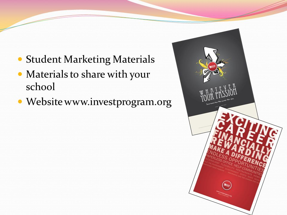 Student Marketing Materials Materials to share with your school Website www.investprogram.org