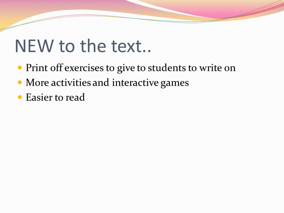 NEW to the text.. Print off exercises to give to students to write on More activities and interactive games Easier to read