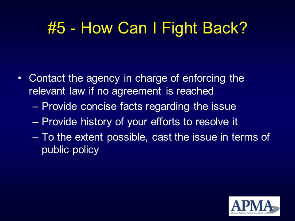 #5 - How Can I Fight Back? Contact the agency in charge of enforcing the relevant law if no agreement is reached –Provide concise facts regarding the