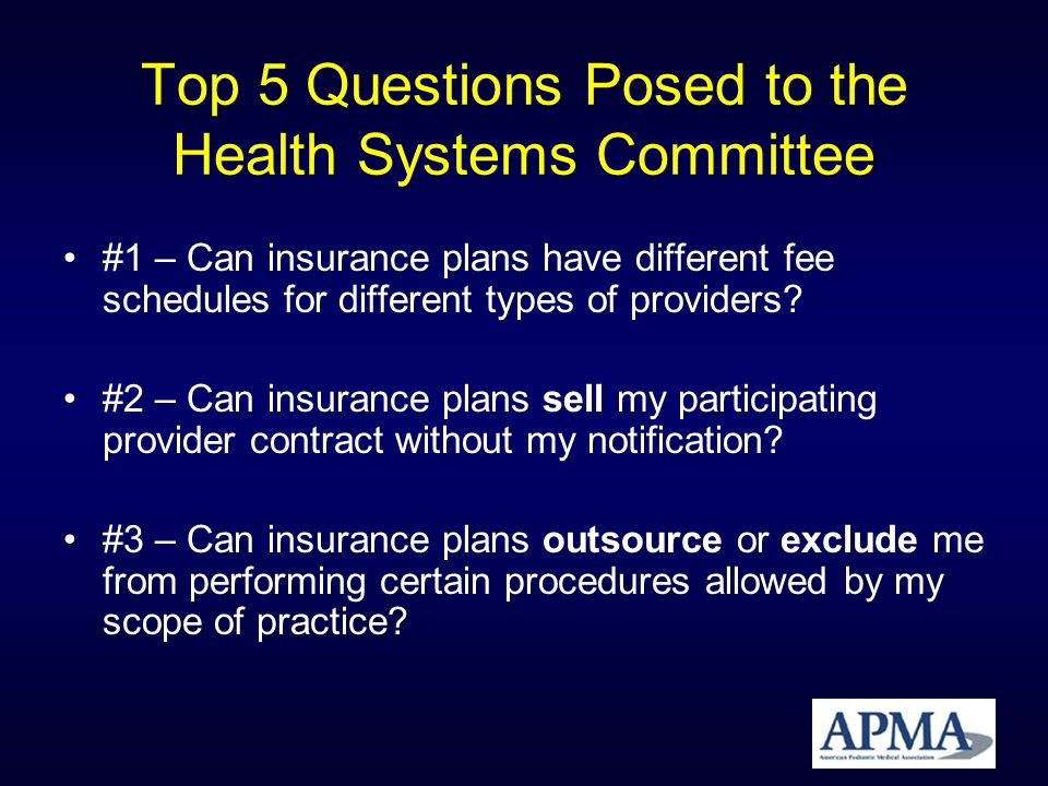 Top 5 Questions Posed to the Health Systems Committee #1 – Can insurance plans have different fee schedules for different types of providers.