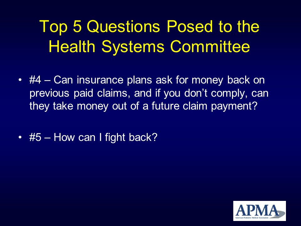 Top 5 Questions Posed to the Health Systems Committee #4 – Can insurance plans ask for money back on previous paid claims, and if you dont comply, can they take money out of a future claim payment.
