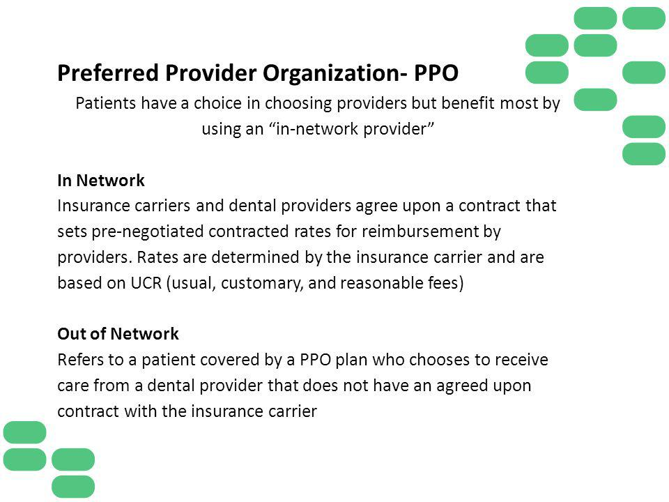 Preferred Provider Organization- PPO Patients have a choice in choosing providers but benefit most by using an in-network provider In Network Insuranc