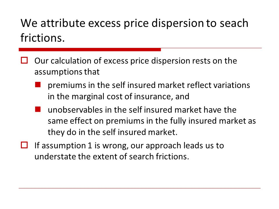 We attribute excess price dispersion to seach frictions.