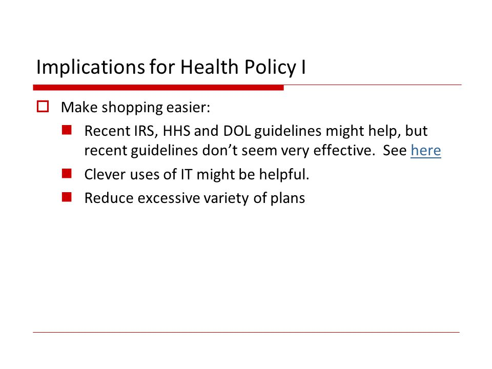 Implications for Health Policy I Make shopping easier: Recent IRS, HHS and DOL guidelines might help, but recent guidelines dont seem very effective.