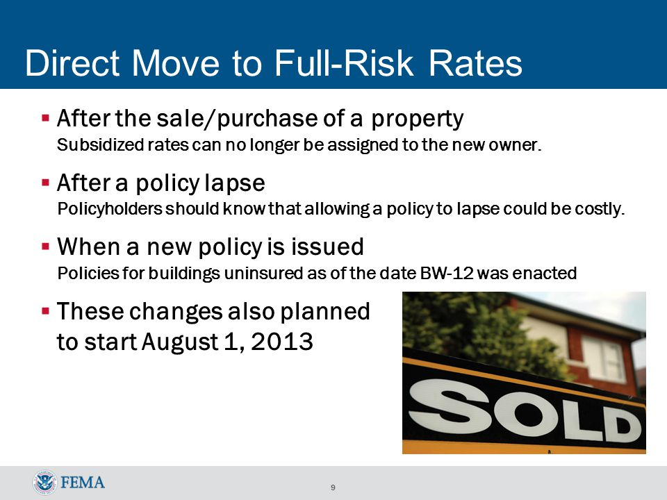 9 Direct Move to Full-Risk Rates After the sale/purchase of a property Subsidized rates can no longer be assigned to the new owner.